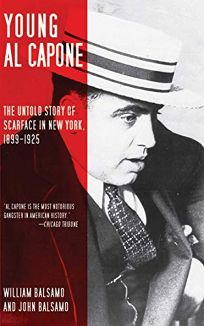 Young Al Capone: The Untold Story of Scarface in New York 1899–1925