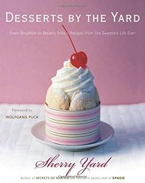 Desserts by the Yard: From Brooklyn to Beverly Hills—Recipes from the Sweetest Life Ever