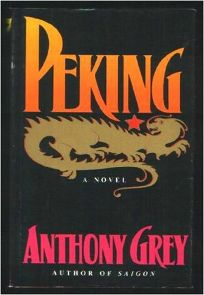 Peking: A Novel of Chinas Revolution