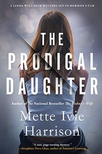 Mystery/Thriller Book Review: The Prodigal Daughter by Mette Ivie Harrison. Soho Crime, $27.95 (264p) ISBN 978-1-64129-245-0