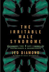 THE IRRITABLE MALE SYNDROME: Managing the 4 Key Causes of Depression and Aggression
