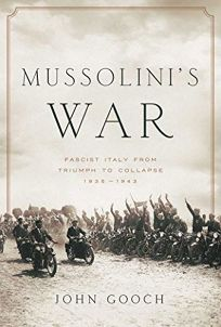 Mussolini's War: Fascist Italy from Triumph to Collapse