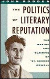 The Politics of Literary Reputation: The Making and Claiming of St. George Orwell