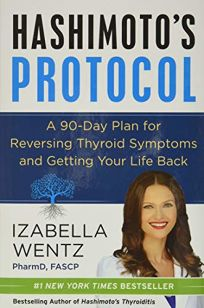 Hashimotos Protocol: A 90-Day Plan for Reversing Thyroid Symptoms and Getting Your Life Back
