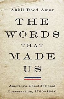 The Words That Made Us: America's Constitutional Conversation