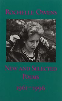 Rochelle Owens: New and Selected Poems 1961-1996