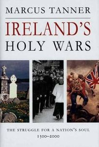 IRELANDS HOLY WARS: The Struggle for a Nations Soul