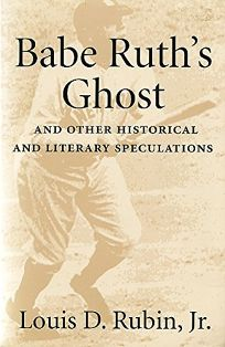 Babe Ruths Ghost and Other Historical and Literary Speculations: And Other Historical and Literary Speculations