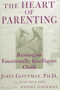 Nonfiction book review the heart of parenting raising an the heart of parenting raising an emotionally intelligent child fandeluxe Choice Image
