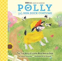 Goa Kids - Goats of Anarchy: Polly and Her Duck Costume: ] the True Story of a Little Blind Rescue Goat