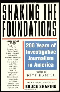 SHAKING THE FOUNDATIONS: 200 Years of American Investigative Journalism