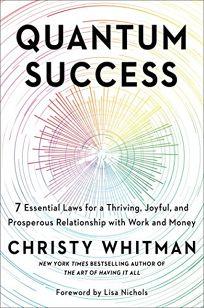 Quantum Success: 7 Essential Laws for a Thriving