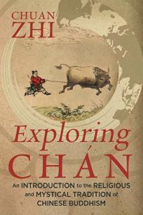 Exploring Chan: An Introduction to the Religious and Mystical Tradition of Chinese Buddhism