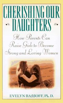 Cherishing Our Daughters: How Parents Can Raise Girls to Become Strong and Loving Women