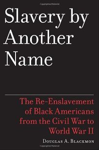 Slavery by Another Name: The Re-Enslavement of Black People in America from the Civil War to World War II