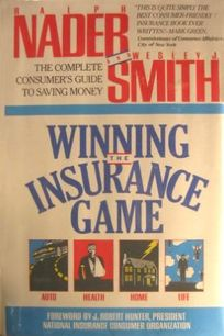 Winning the Insurance Game: The Complete Consumers Guide to Saving Money