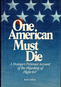 One American Must Die: A Hostages Personal Account of the Hijacking of Flight 847
