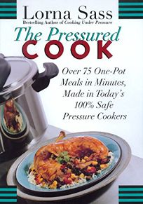 The Pressured Cook: Over 75 One-Pot Meals in Minutes