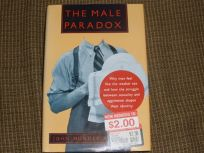 The Male Paradox--: Why Men Feel Like the Weaker Sex and How the Struggle Between Sexuality And.......