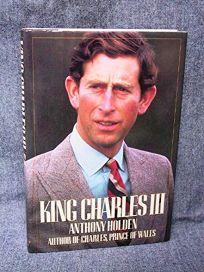 King Charles III: A Biography