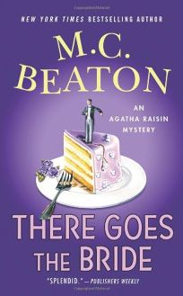There Goes the Bride: An Agatha Raisin Mystery