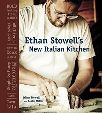 Ethan Stowells New Italian Kitchen: Bold Cooking from Seattles Anchovies & Olives