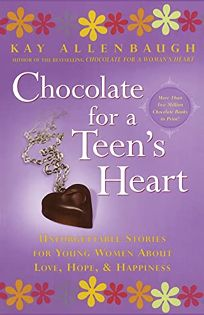Chocolate for a Teens Heart: Unforgettable Stories for Young Women about Love