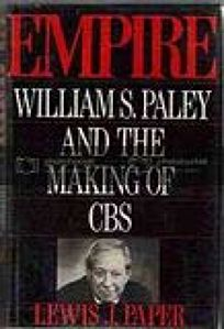 Empire: William S. Paley and the Making of CBS