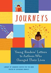 Journeys: Young Readers Letters to Authors Who Changed Their Lives: Library of Congress Center for the Book