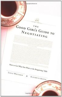 THE GOOD GIRLS GUIDE TO NEGOTIATING: How to Get What You Want at the Bargaining Table