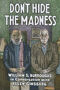 Don't Hide the Madness: Williams S. Burroughs in Conversation with Allen Ginsberg