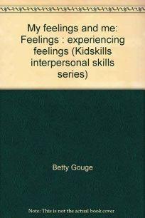 My Feelings and Me: Feelings: Experiencing Feelings