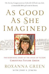 As Good as She Imagined: The Redeeming Story of the Angel of Tucson