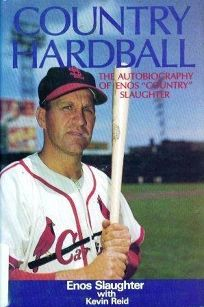 Country Hardball: The Autobiography of Enos Country Slaughter