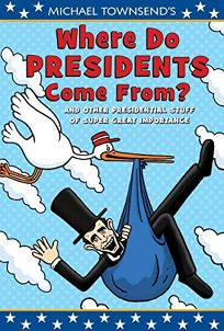 Where Do Presidents Come From?: And Other Presidential Stuff of Super-Great Importance