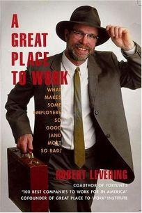 Great Place to Work: What Makes Some Employers So Good And Most So Bad