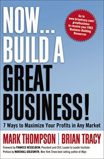 Now... Build a Great Business: Seven Ways to Maximize Your Profits in Any Market