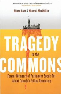 Tragedy in the Commons: Former Members of Parliament Speak Out About Canadas Failing Democracy