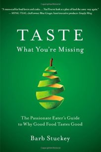 Taste What Youre Missing: The Passionate Eaters Guide to Why Good Food Tastes Good