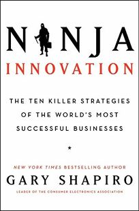 Ninja Innovation: The Killer Strategies of the World's Most Successful Businesses