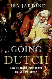 Going Dutch: How England Plundered Hollands Glory