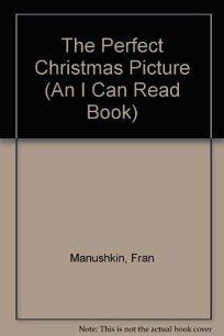 The Perfect Christmas Picture: Fran Manushkin
