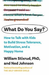 What Do You Say?: How to Talk with Kids to Build Motivation