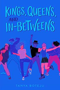 Children's Book Review: Kings, Queens, and In-betweens by Tanya Boteju. Simon Pulse, $18.99 (384p) ISBN 978-1-5344-3065-5