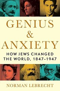 Genius and Anxiety: How Jews Changed the World
