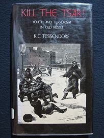 Kill the Tsar: Youth and Terrorism in Old Russia
