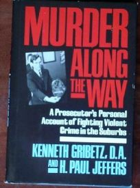 Murder Along the Way: A Prosecutors Personal Account of Fighting Violent Crime in the Suburbs