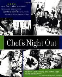 Chefs Night Out: From Four-Star Restaurants to Neighborhood Favorites: 100 Top Chefs Tell You Where and How! to Enjoy Americas Best