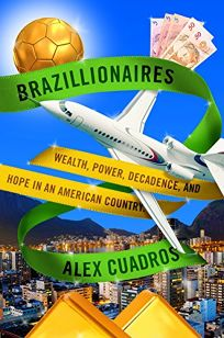 Brazillionaires: Chasing Dreams of Wealth in an American Country