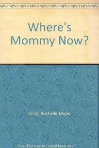 Wheres Mommy Now?